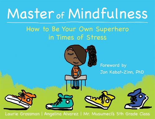 Master of Mindfulness: How to Be Your Own Superhero in Times of Stress (Paperback)