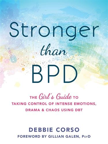 Stronger Than BPD: The Girl's Guide to Taking Control of Intense Emotions, Drama and Chaos Using DBT (Paperback)