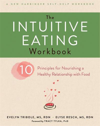 The Intuitive Eating Workbook: Ten Principles for Nourishing a Healthy Relationship with Food - A New Harbinger Self-Help Workbook (Paperback)