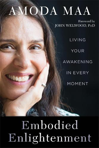 Embodied Enlightenment: Living Your Awakening in Every Moment (Paperback)
