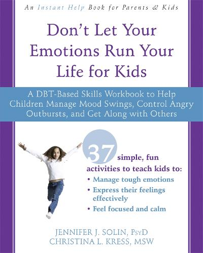 Don't Let Your Emotions Run Your Life for Kids: A DBT-Based Skills Workbook to Help Children Manage Mood Swings, Control Angry Outbursts, and Get Along with Others (Paperback)