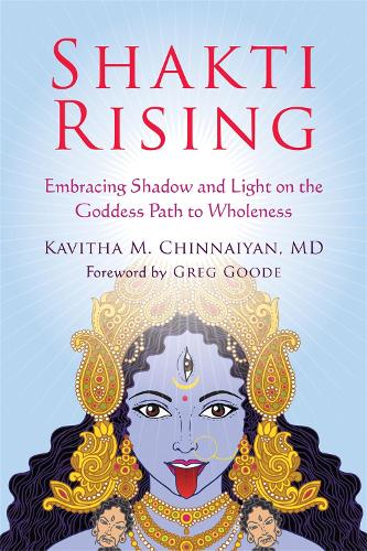 Shakti Rising: Embracing Shadow and Light on the Goddess Path to Wholeness (Paperback)