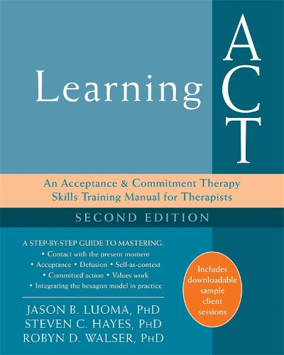 Learning ACT, 2nd Edition: An Acceptance and Commitment Therapy Skills-Training Manual for Therapists (Paperback)