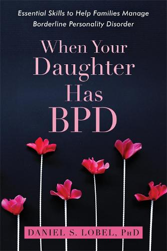 Cover When Your Daughter Has BPD: Essential Skills to Help Families Manage Borderline Personality Disorder