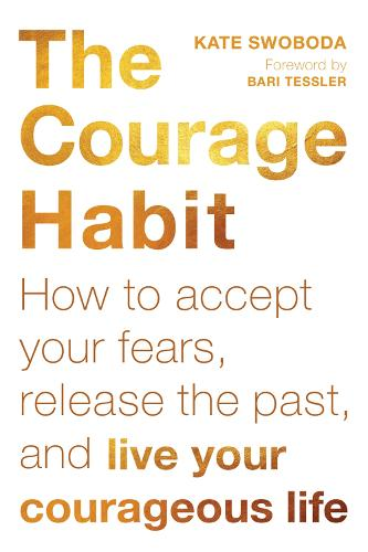 The Courage Habit: How to Accept Your Fears, Release the Past, and Live Your Courageous Life (Paperback)