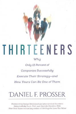 Thirteeners: Why Only 13 Percent of Companies Successfully Execute Their Strategy--and How Yours Can Be One of Them (Hardback)