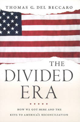 The Divided Era: How We Got Here and the Keys to America's Reconciliation (Hardback)