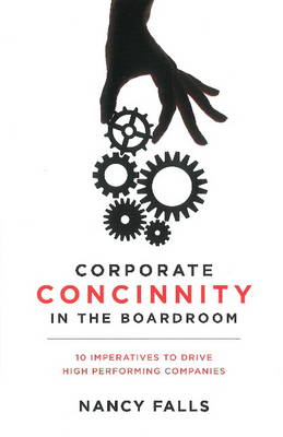 Corporate Concinnity in the Boardroom: 10 Imperatives to Drive High Performing Companies (Hardback)