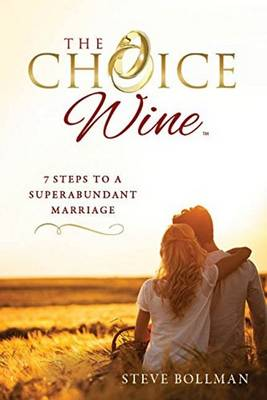 The Choice Wine: 7 Steps to a Superabundant Marriage (Paperback)