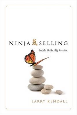 Ninja Selling: Subtle Skills. Big Results (Hardback)