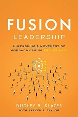 Fusion Leadership: Unleashing the Movement of Monday Morning Enthusiasts (Hardback)