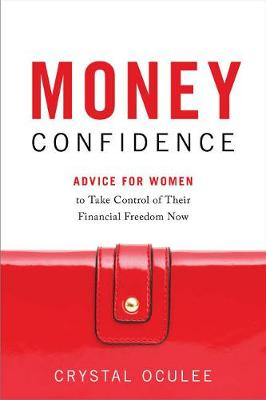Money Confidence: Advice for Women to Take Control of Their Financial Freedom Now (Hardback)
