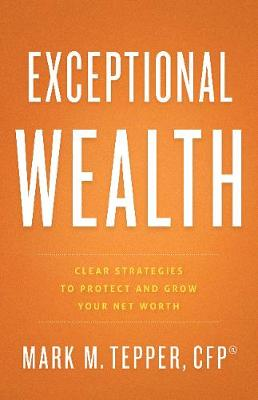 Exceptional Wealth: Clear Strategies to Protect and Grow Your Net Worth (Hardback)