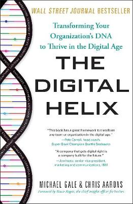 The Digital Helix: Transforming Your Organization's DNA to Thrive in the Digital Age (Hardback)