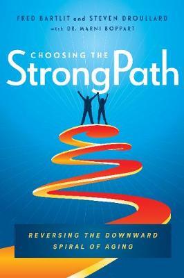 Choosing the StrongPath: Reversing the Downward Spiral of Aging (Hardback)
