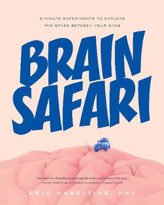 Brain Safari: 5-Minute Experiments to Explore the Space Between Your Ears (Paperback)
