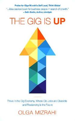 The Gig Is Up: Thrive in the Gig Economy, Where Old Jobs Are Obsolete and Freelancing Is the Future (Paperback)