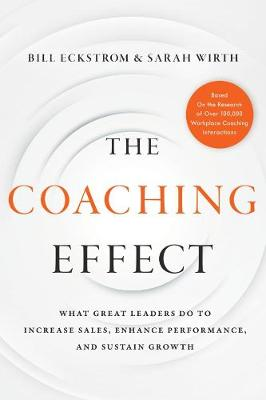 The Coaching Effect: What Great Leaders Do to Increase Sales, Enhance Performance, and Sustain Growth (Hardback)