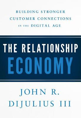 The Relationship Economy: Building Stronger Customer Connections in the Digital Age (Hardback)