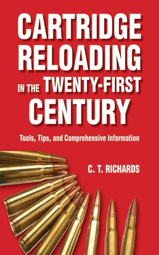 Cartridge Reloading in the Twenty-First Century: Tools, Tips, and Comprehensive Information (Paperback)