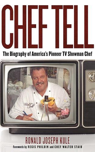 Chef Tell: The Biography of America's Pioneer TV Showman Chef (Hardback)
