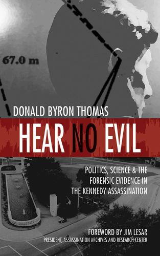 Hear No Evil: Politics, Science, and the Forensic Evidence in the Kennedy Assassination (Paperback)