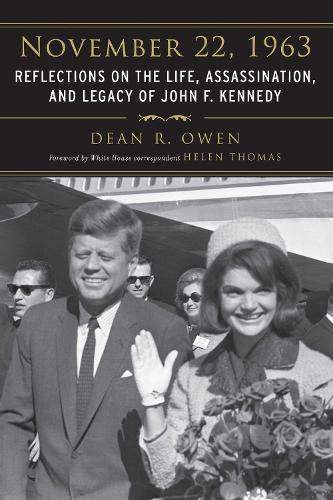 November 22, 1963: Reflections on the Life, Assassination, and Legacy of John F. Kennedy (Hardback)