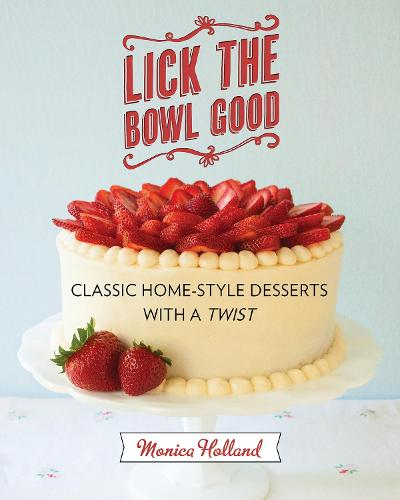 Lick the Bowl Good: Classic Home-Style Desserts with a Twist (Paperback)