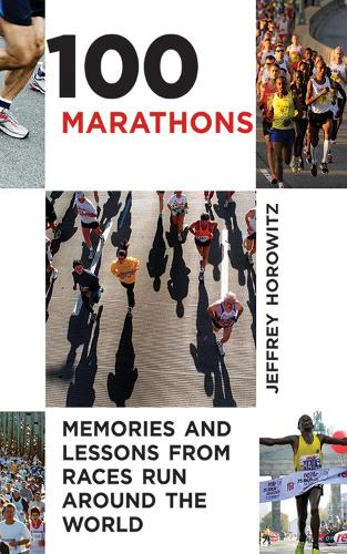 100 Marathons: Memories and Lessons from Races Run around the World (Paperback)