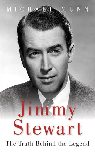 Jimmy Stewart: The Truth Behind the Legend (Hardback)