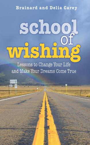 School of Wishing: Lessons to Change Your Life and Make Your Dreams Come True (Paperback)