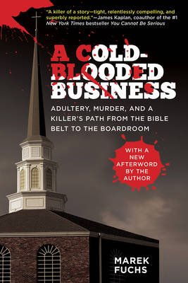A Cold-Blooded Business: Adultery, Murder, and a Killer's Path from the Bible Belt to the Boardroom (Paperback)