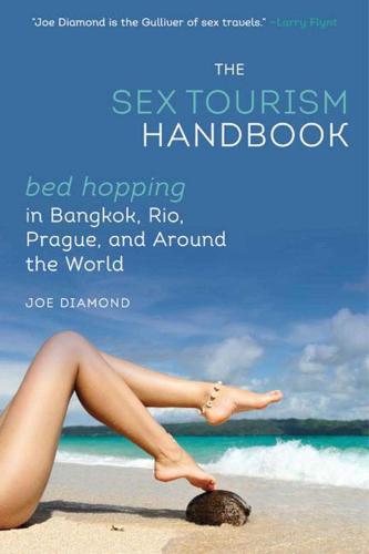 The Sex Tourism Handbook: Bed-Hopping in Bangkok, Rio, Prague, and Around the World (Paperback)