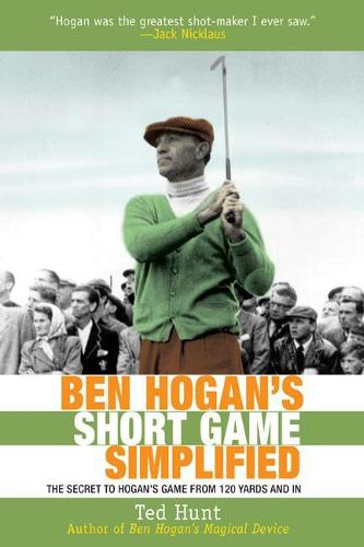 Ben Hogan's Short Game Simplified: The Secret to Hogan's Game from 100 Yards and In (Paperback)