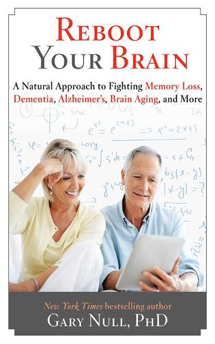 Reboot Your Brain: A Natural Approach to Fight Memory Loss, Dementia, (Hardback)