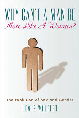 Why Can't a Man Be More Like a Woman?: The Evolution of Sex and Gender (Hardback)