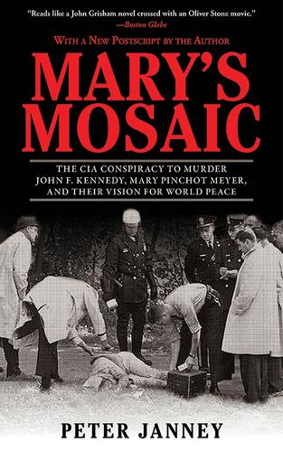 Mary's Mosaic: The CIA Conspiracy to Murder John F. Kennedy, Mary Pinchot Meyer, and Their Vision for World Peace: Third Edition (Paperback)