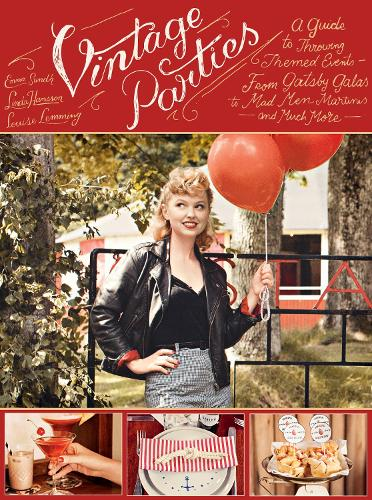 Vintage Parties: A Guide to Throwing Themed Events from Gatsby Galas to Mad Men Martinis and Much More (Hardback)