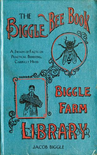 The Biggle Bee Book: A Swarm of Facts on Practical Beekeeping, Carefully Hived (Hardback)
