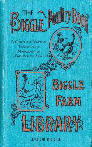 The Biggle Poultry Book: A Concise and Practical Treatise on the Management of Farm Poultry (Hardback)