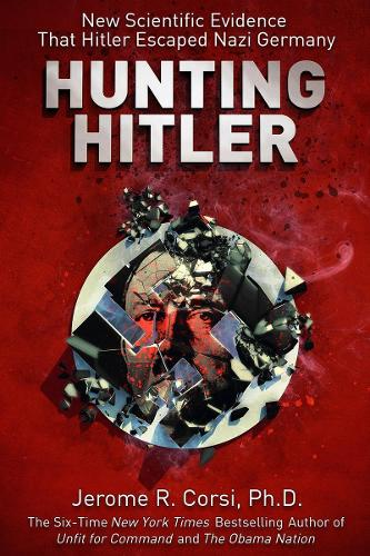 Hunting Hitler: New Scientific Evidence That Hitler Escaped Nazi Germany (Hardback)