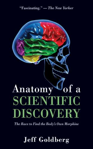 Anatomy of a Scientific Discovery: The Race to Find the Body's Own Morphine (Paperback)
