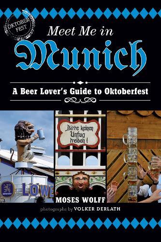 Meet Me in Munich: A Beer Lover's Guide to Oktoberfest (Hardback)