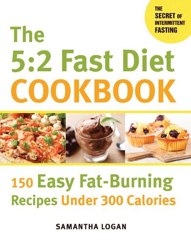 The 5:2 Fast Diet Cookbook: 150 Easy Fat-Burning Recipes Under 300 Calories (Paperback)