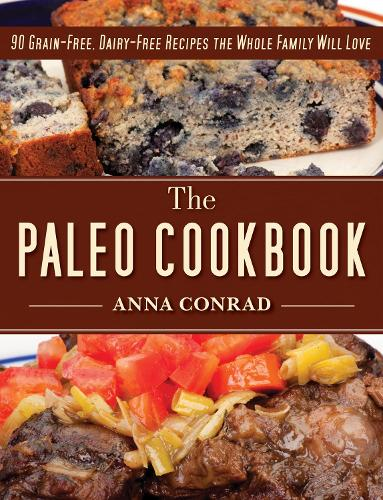 The Paleo Cookbook: 90 Grain-Free, Dairy-Free Recipes the Whole Family Will Love (Hardback)