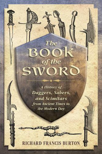 The Book of the Sword: A History of Daggers, Sabers, and Scimitars from Ancient Times to the Modern Day (Paperback)