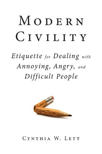 Modern Civility: Etiquette for Dealing with Annoying, Angry, and Di (Paperback)