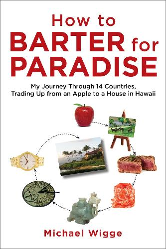 How to Barter for Paradise: My Journey through 14 Countries, Trading Up from an Apple to a House in Hawaii (Paperback)