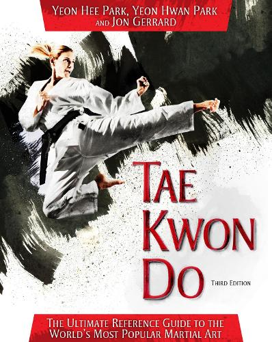 Tae Kwon Do: The Ultimate Reference Guide to the World's Most Popular Martial Art, Third Edition (Paperback)