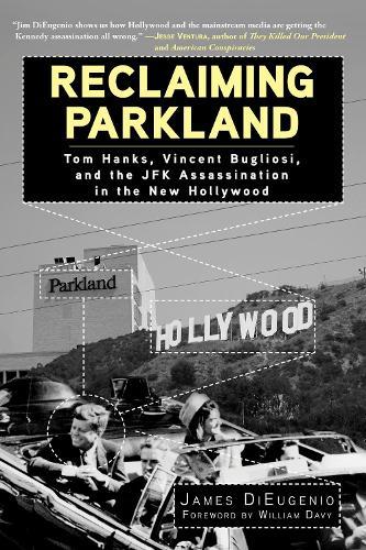 Reclaiming Parkland: Tom Hanks, Vincent Bugliosi, and the JFK Assassina (Hardback)